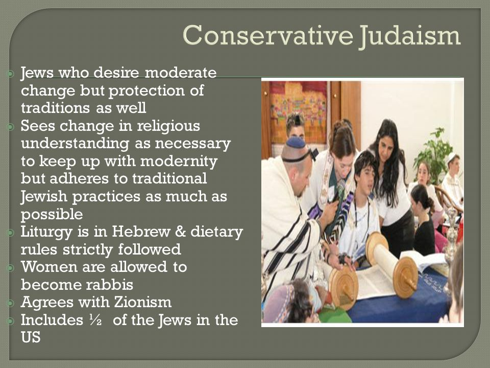 Conservative Judaism Jews who desire moderate change but protection of traditions as well.