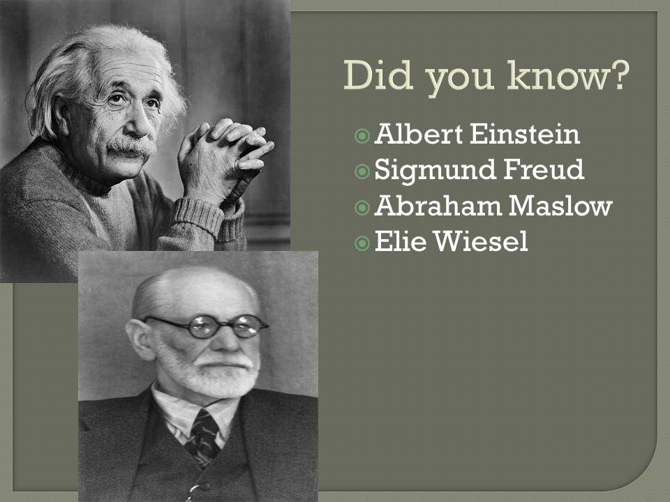 Did you know Albert Einstein Sigmund Freud Abraham Maslow Elie Wiesel