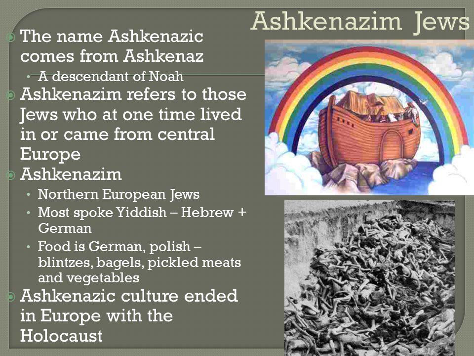 Ashkenazim Jews The name Ashkenazic comes from Ashkenaz
