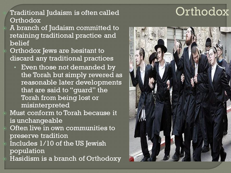 Orthodox Traditional Judaism is often called Orthodox