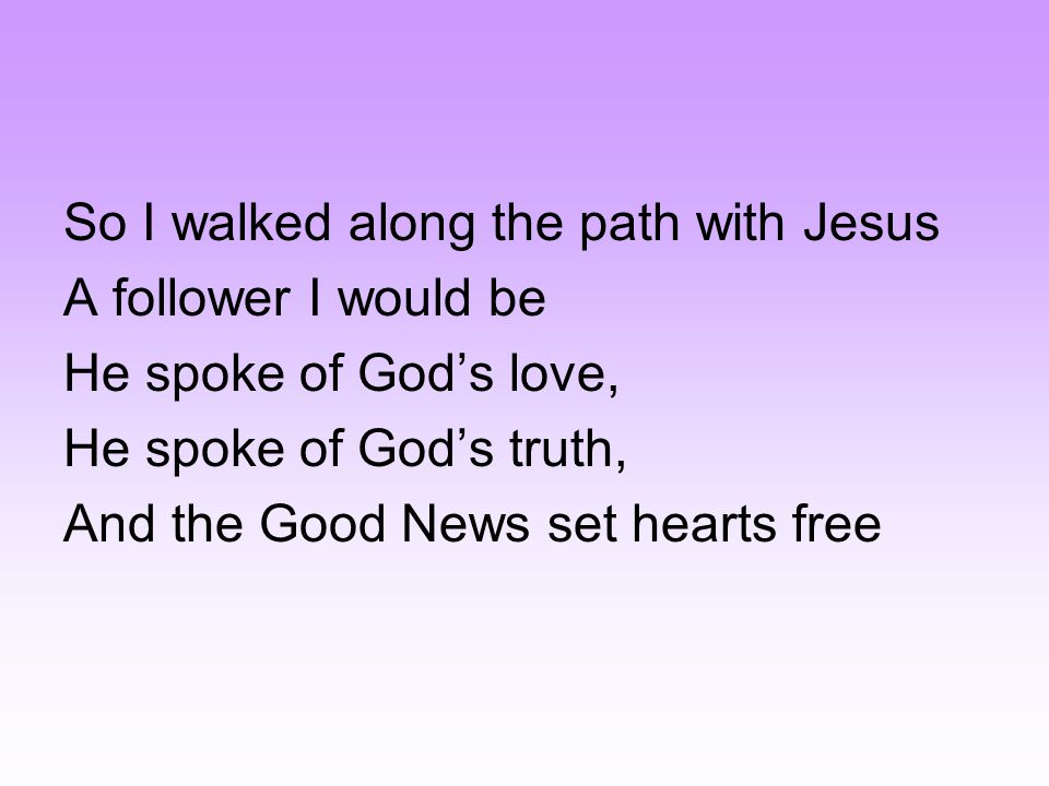 So I walked along the path with Jesus