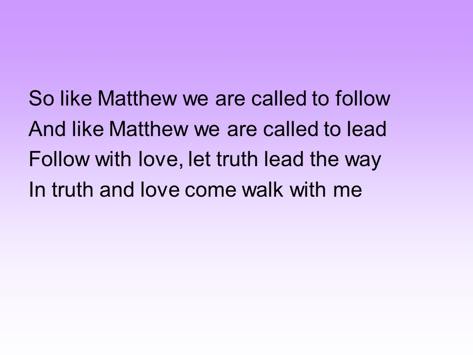 So like Matthew we are called to follow