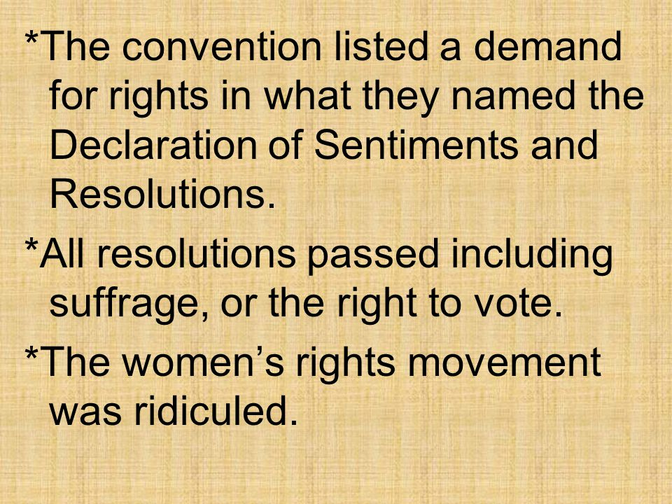 *The convention listed a demand for rights in what they named the Declaration of Sentiments and Resolutions.