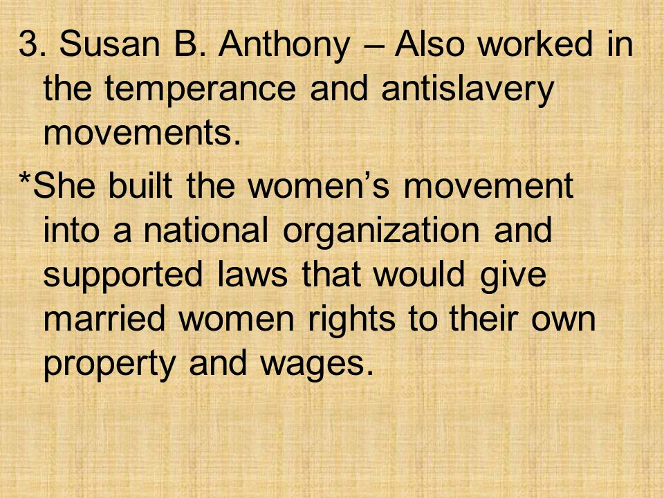 3. Susan B. Anthony – Also worked in the temperance and antislavery movements.