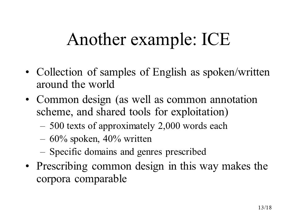 Another example: ICE Collection of samples of English as spoken/written around the world.
