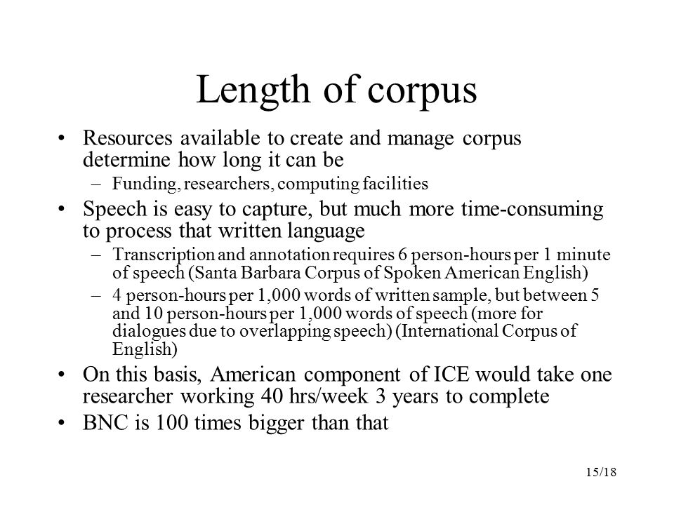 Length of corpus Resources available to create and manage corpus determine how long it can be. Funding, researchers, computing facilities.