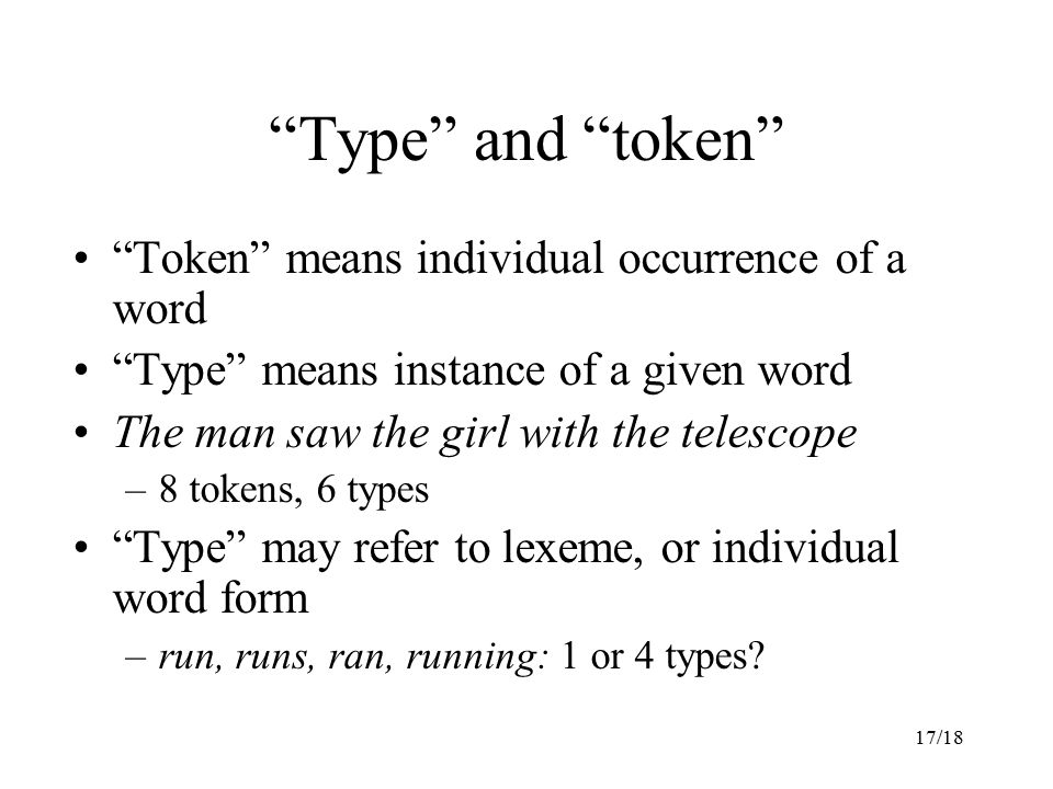 Type and token Token means individual occurrence of a word