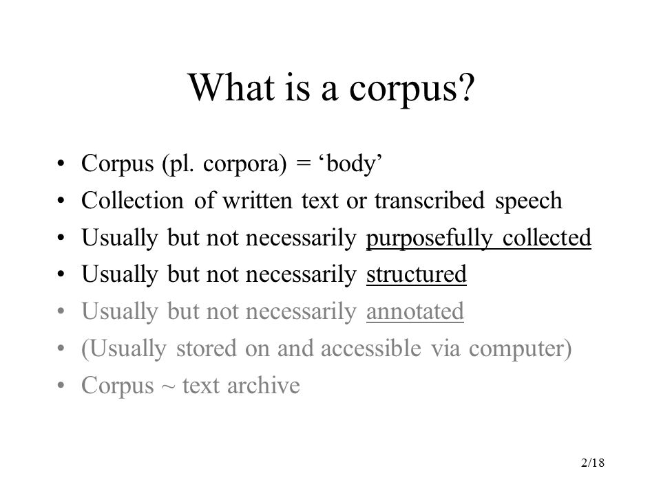 What is a corpus Corpus (pl. corpora) = 'body'
