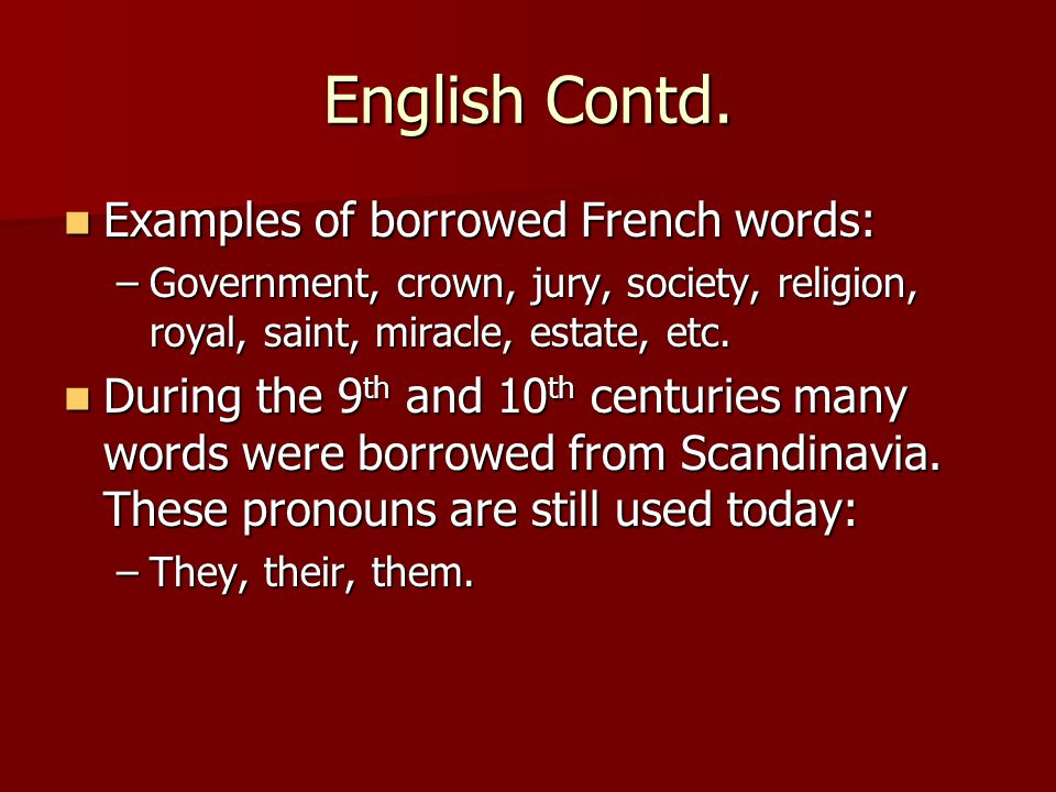 English Contd. Examples of borrowed French words: