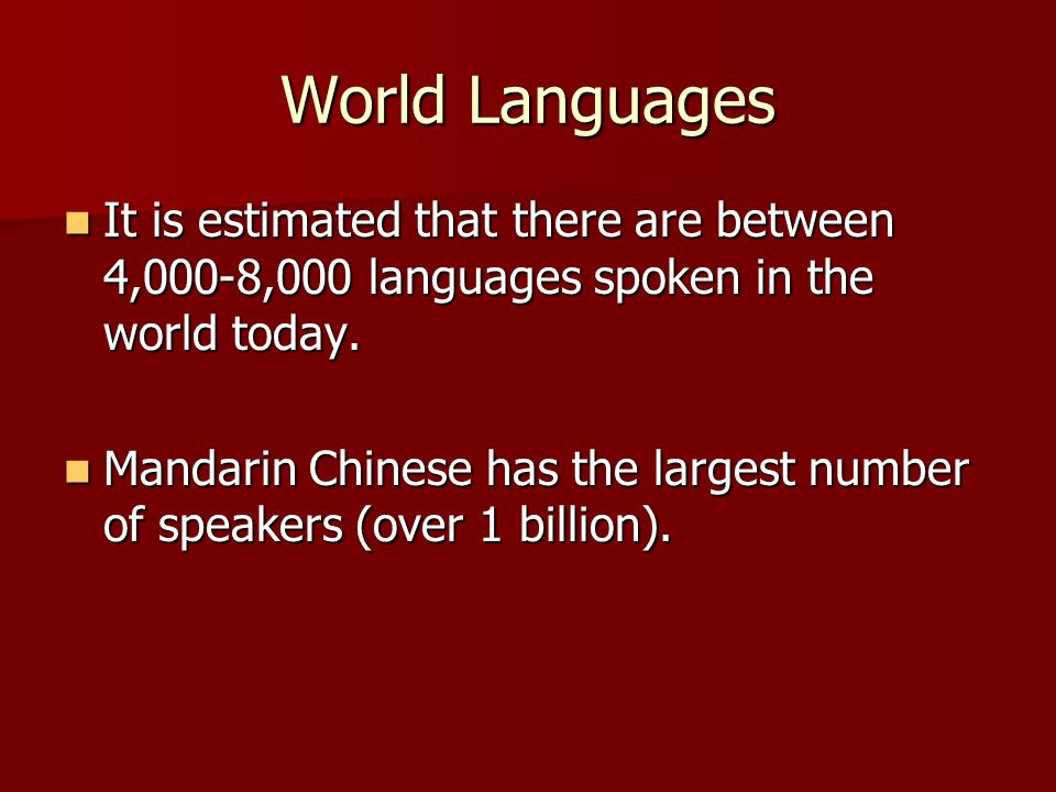 World Languages It is estimated that there are between 4,000-8,000 languages spoken in the world today.