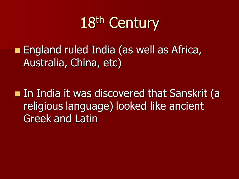 18th Century England ruled India (as well as Africa, Australia, China, etc)