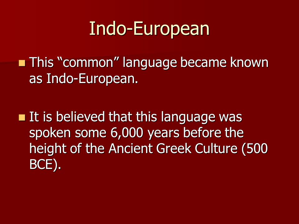 Indo-European This common language became known as Indo-European.