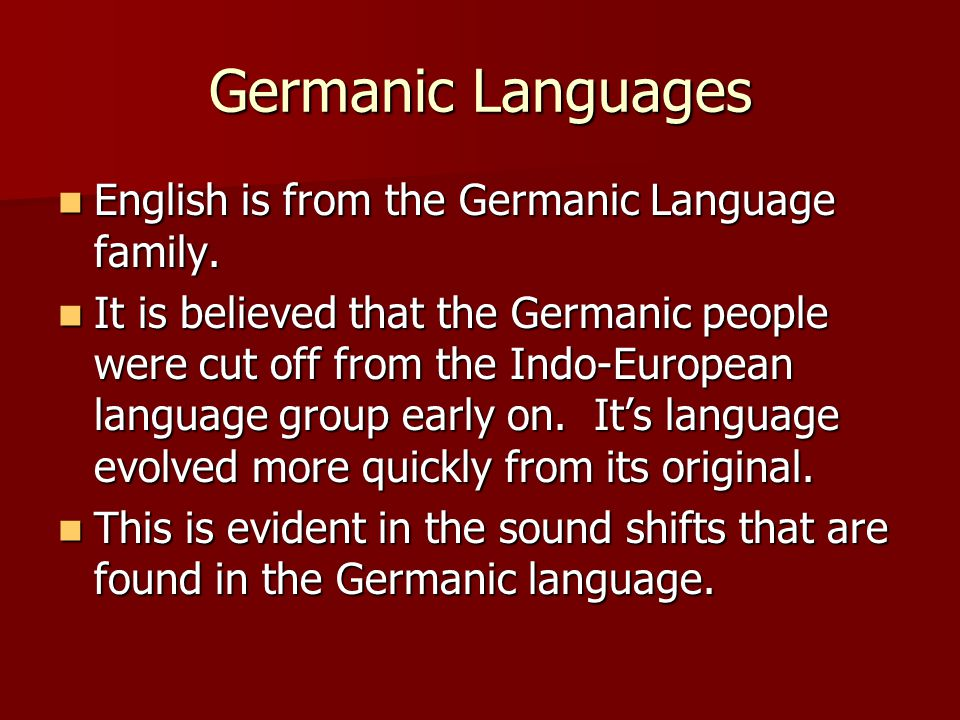 Germanic Languages English is from the Germanic Language family.