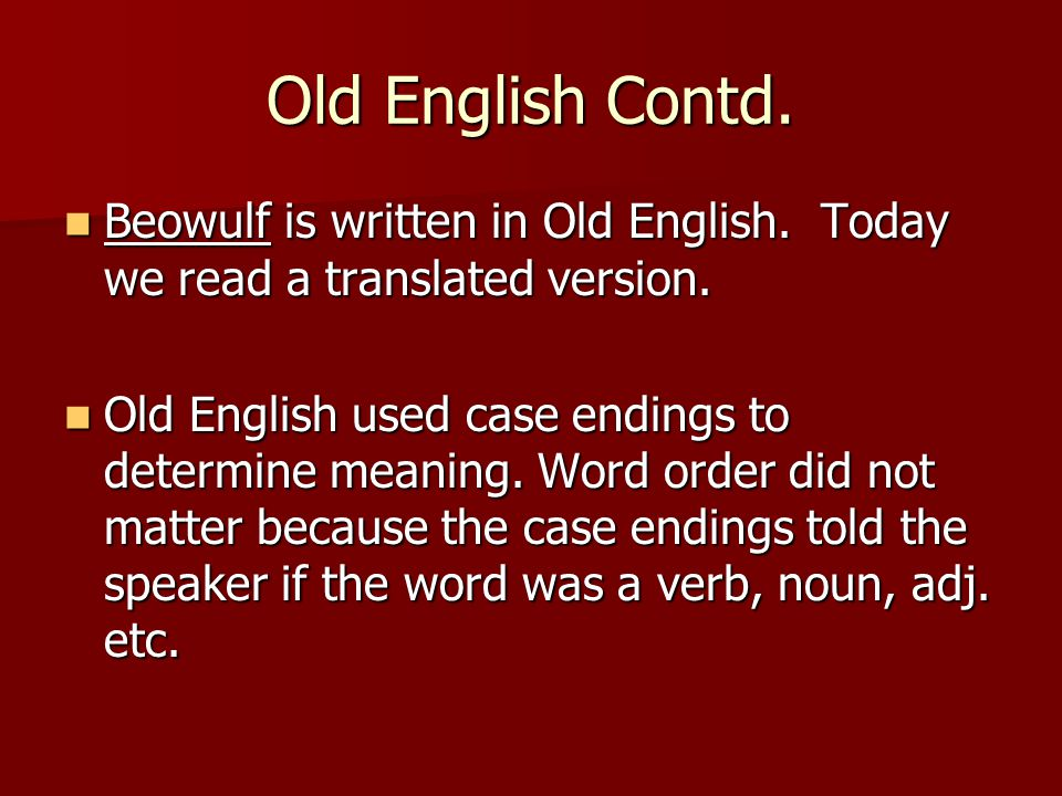 Old English Contd. Beowulf is written in Old English. Today we read a translated version.