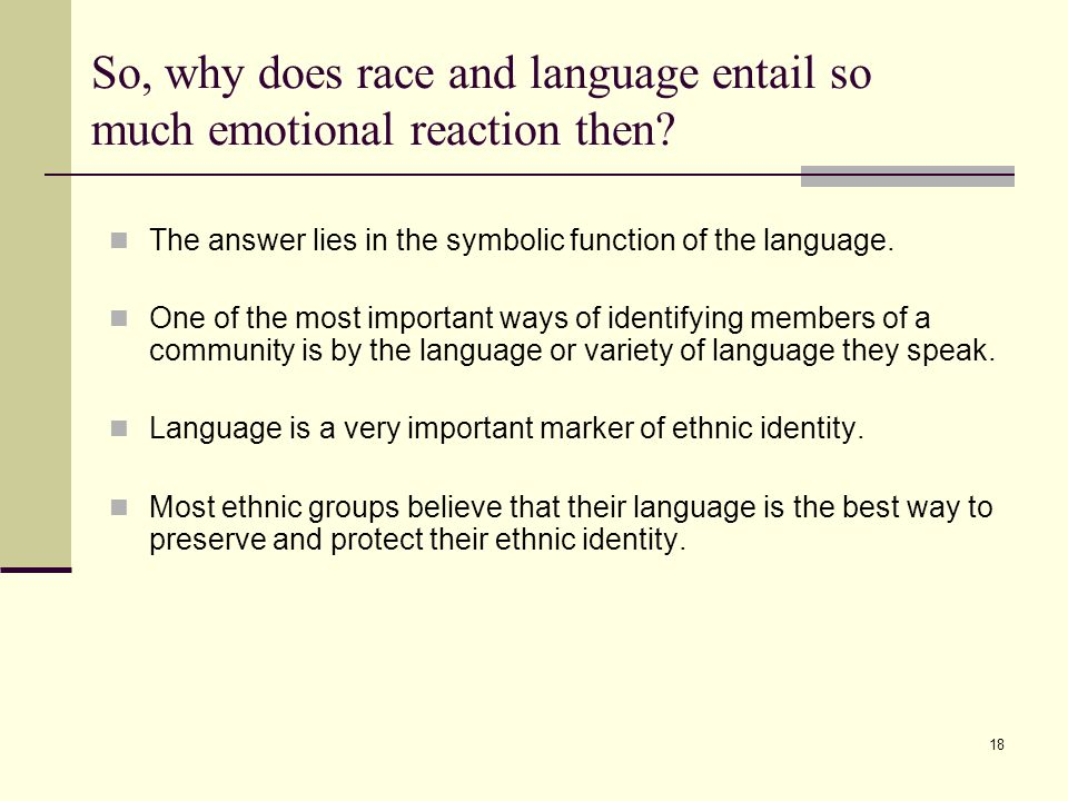 So, why does race and language entail so much emotional reaction then