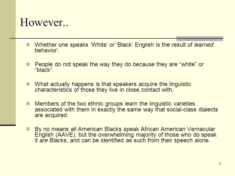 However.. Whether one speaks 'White' or 'Black' English is the result of learned behavior'.