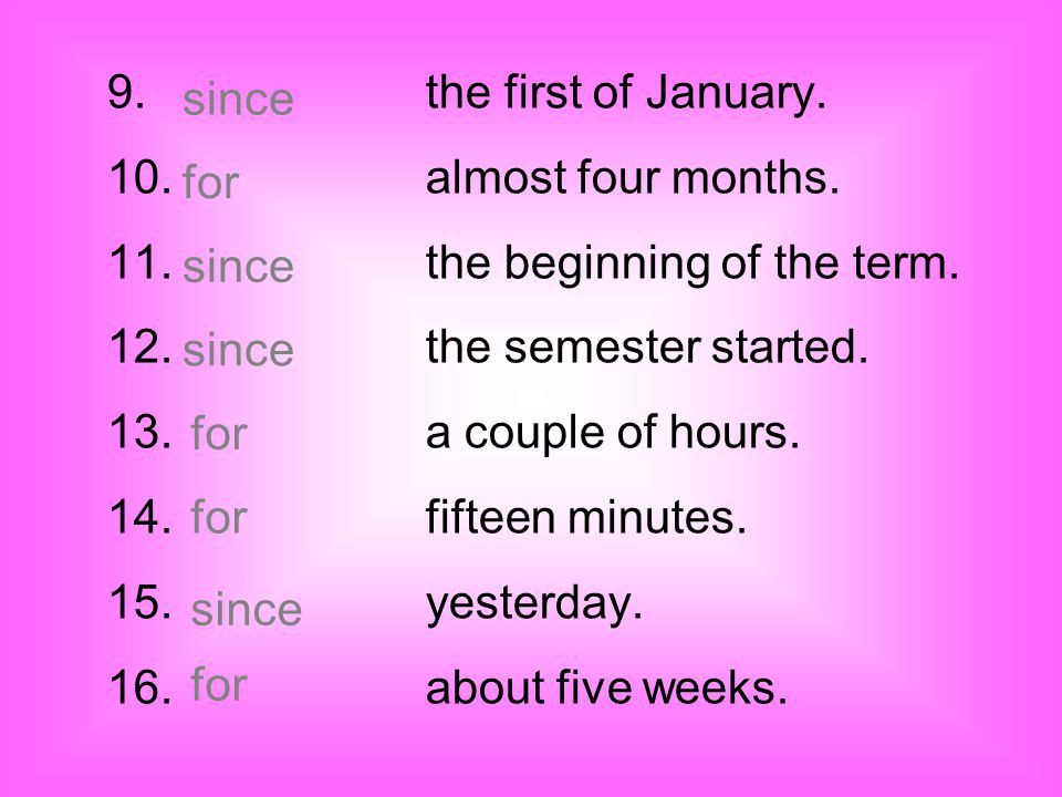9. the first of January. 10. almost four months. 11. the beginning of the term. 12. the semester started.