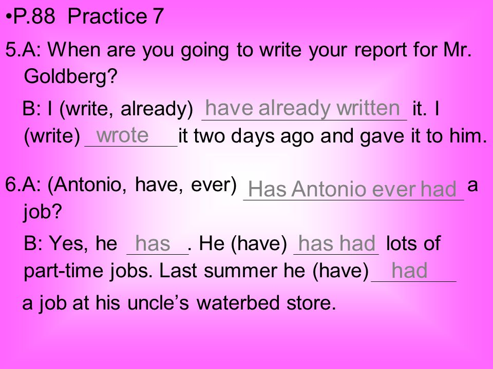 P.88 Practice 7 have already written wrote Has Antonio ever had has