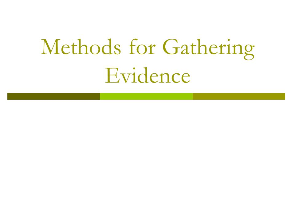 Methods for Gathering Evidence