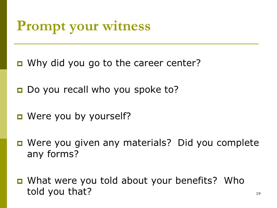 Prompt your witness Why did you go to the career center