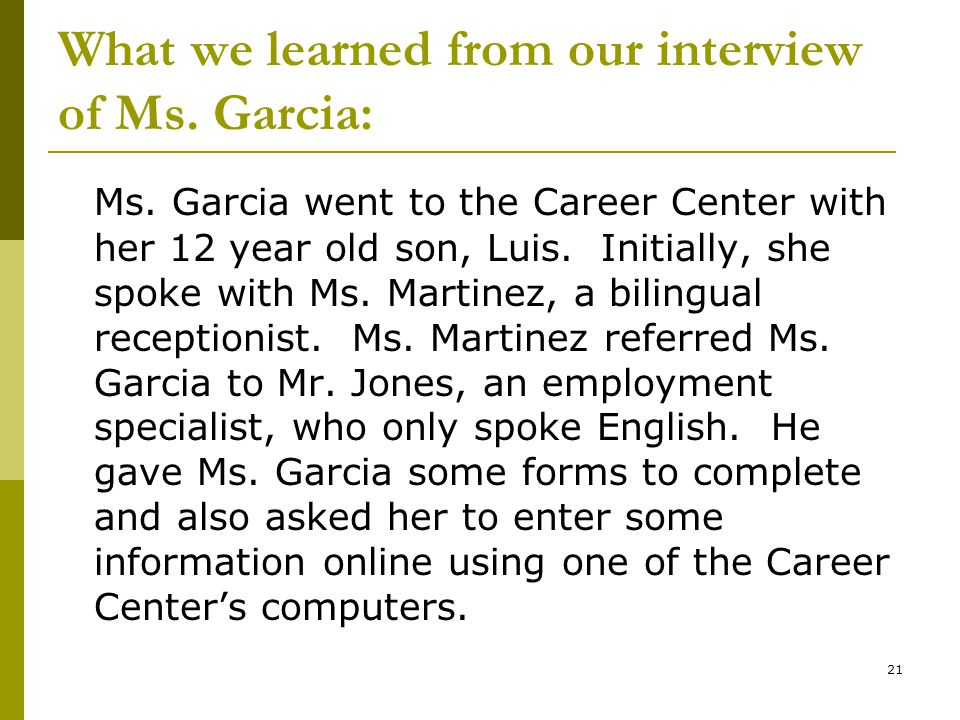 What we learned from our interview of Ms. Garcia: