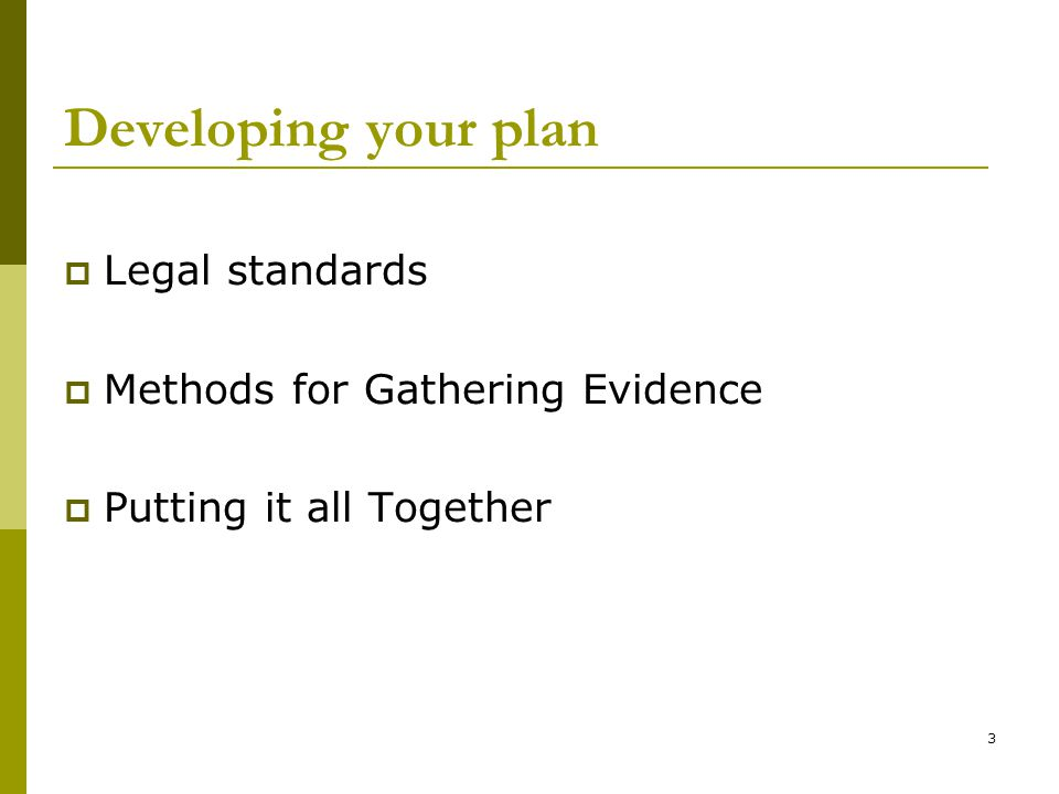 Developing your plan Legal standards Methods for Gathering Evidence