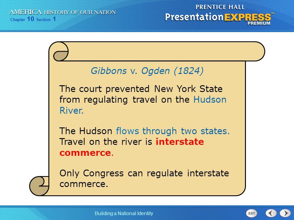 Gibbons v. Ogden (1824) The court prevented New York State from regulating travel on the Hudson River.