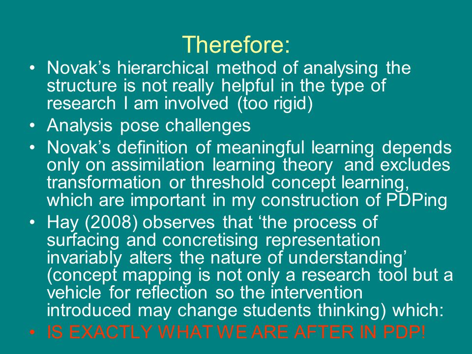 Therefore: Novak's hierarchical method of analysing the structure is not really helpful in the type of research I am involved (too rigid)
