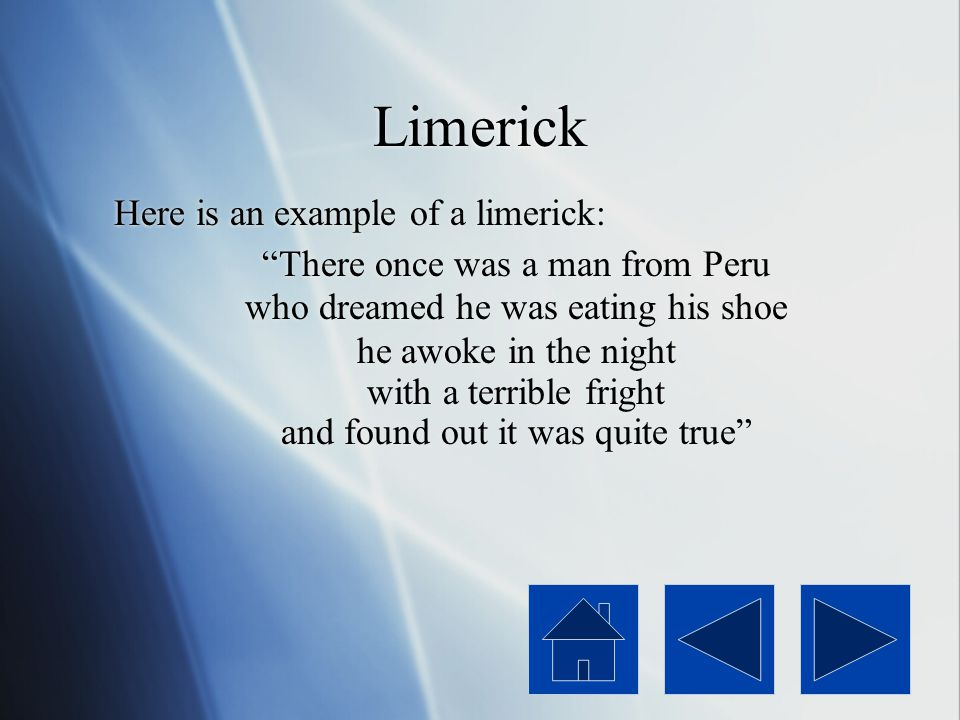 Limerick Here is an example of a limerick: