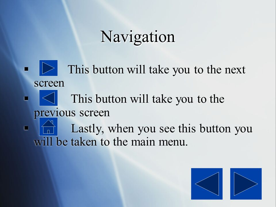 Navigation This button will take you to the next screen