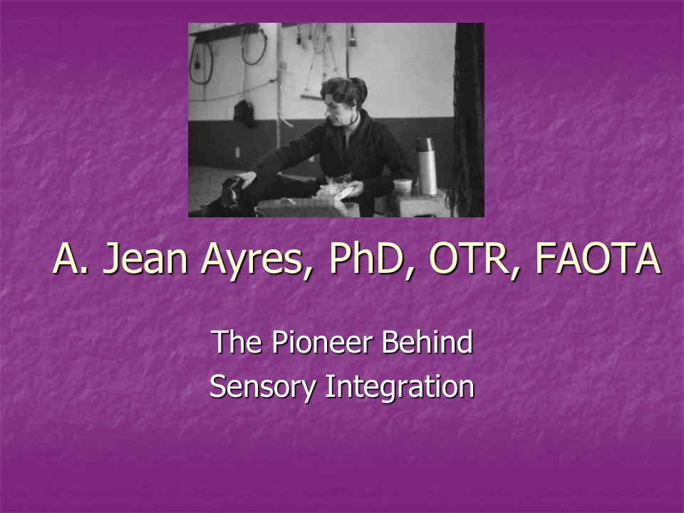 A. Jean Ayres, PhD, OTR, FAOTA