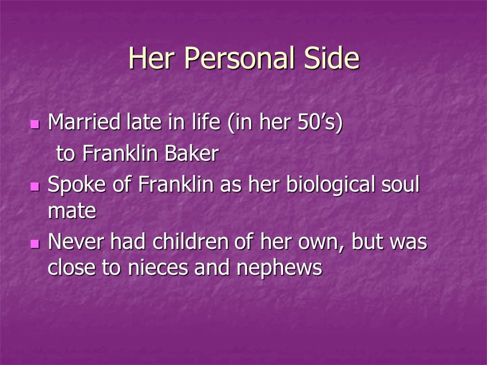 Her Personal Side Married late in life (in her 50's) to Franklin Baker