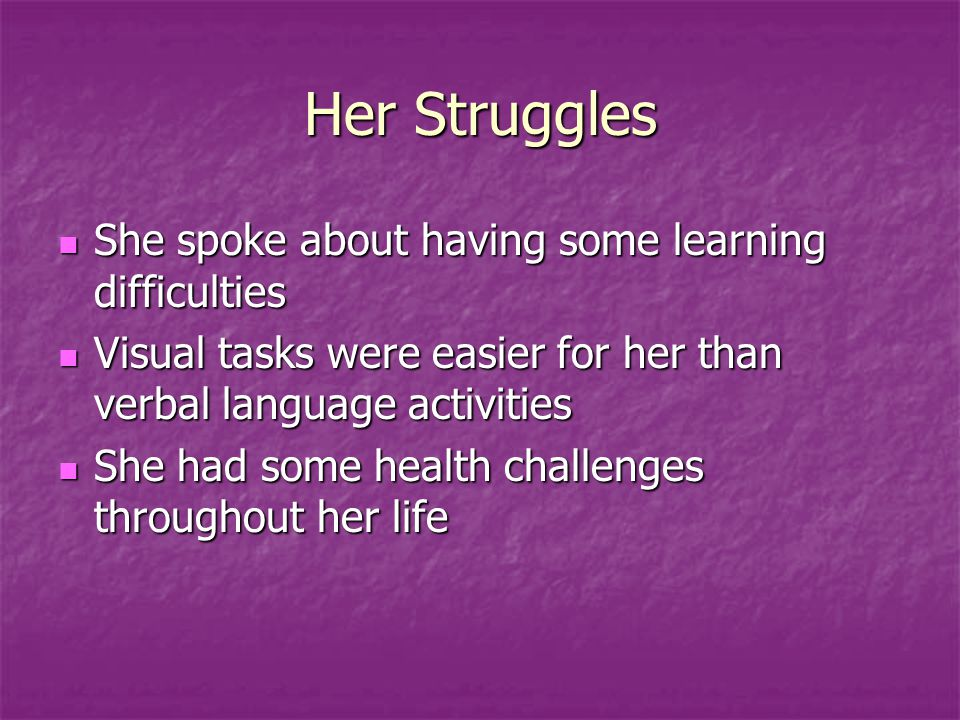 Her Struggles She spoke about having some learning difficulties