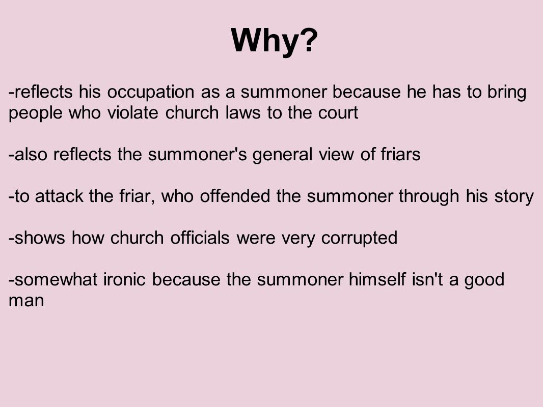 Why -reflects his occupation as a summoner because he has to bring people who violate church laws to the court.