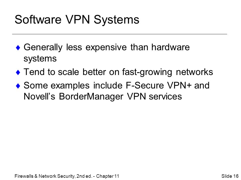 Software VPN Systems Generally less expensive than hardware systems