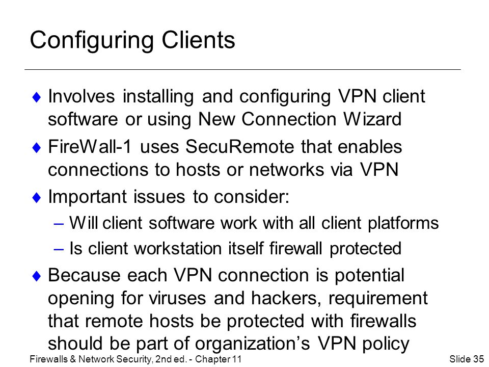 Configuring Clients Involves installing and configuring VPN client software or using New Connection Wizard.
