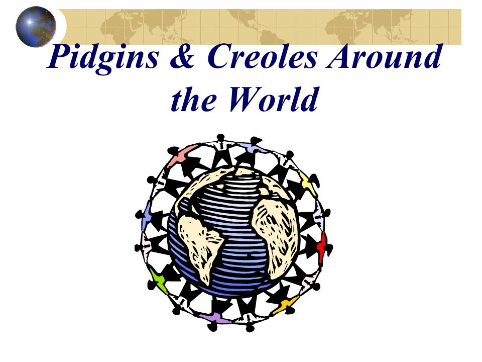 Pidgins & Creoles Around the World