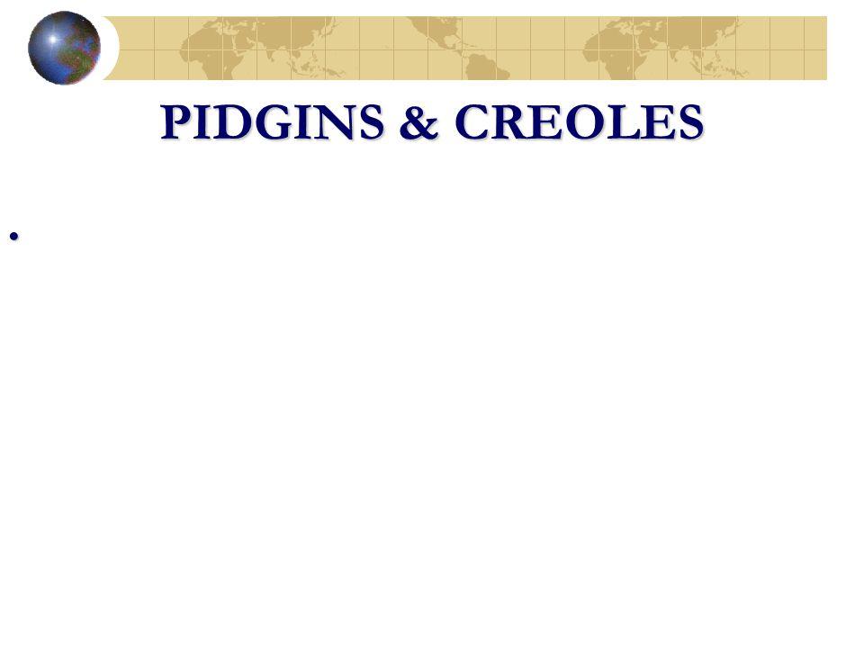 PIDGINS & CREOLES •