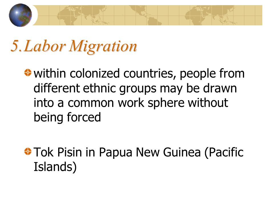 5. Labor Migration within colonized countries, people from different ethnic groups may be drawn into a common work sphere without being forced.