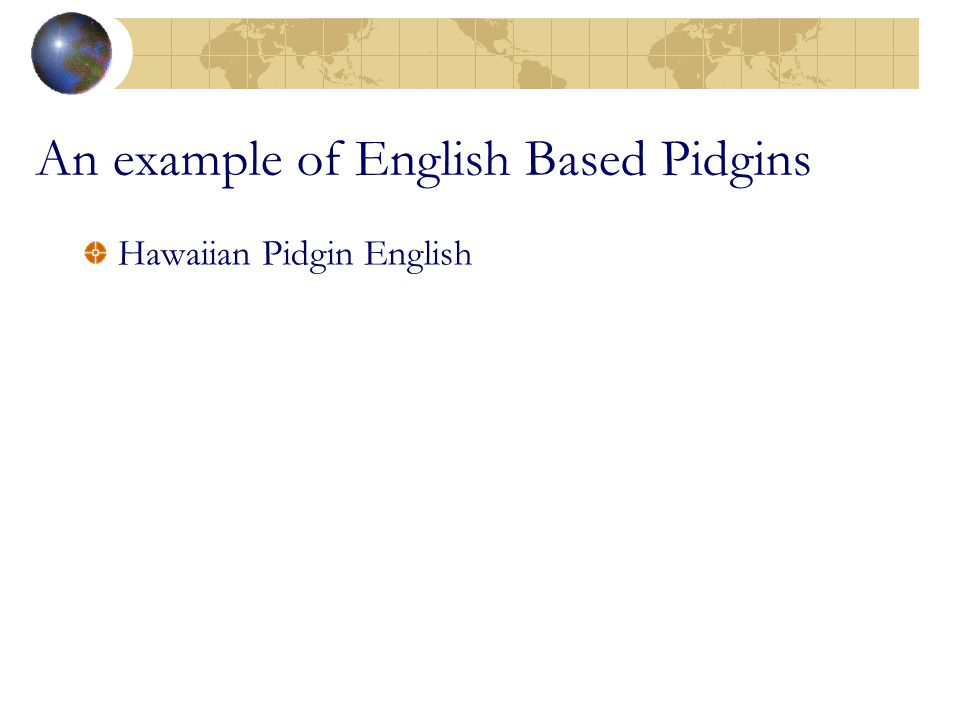 An example of English Based Pidgins