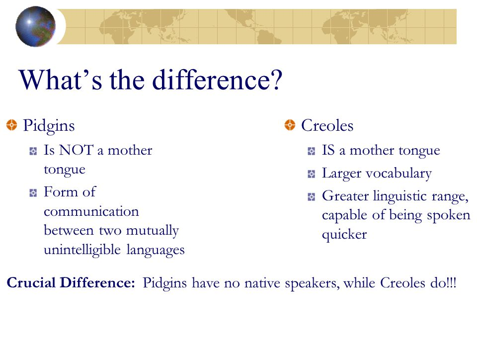 What's the difference Pidgins Creoles Is NOT a mother tongue