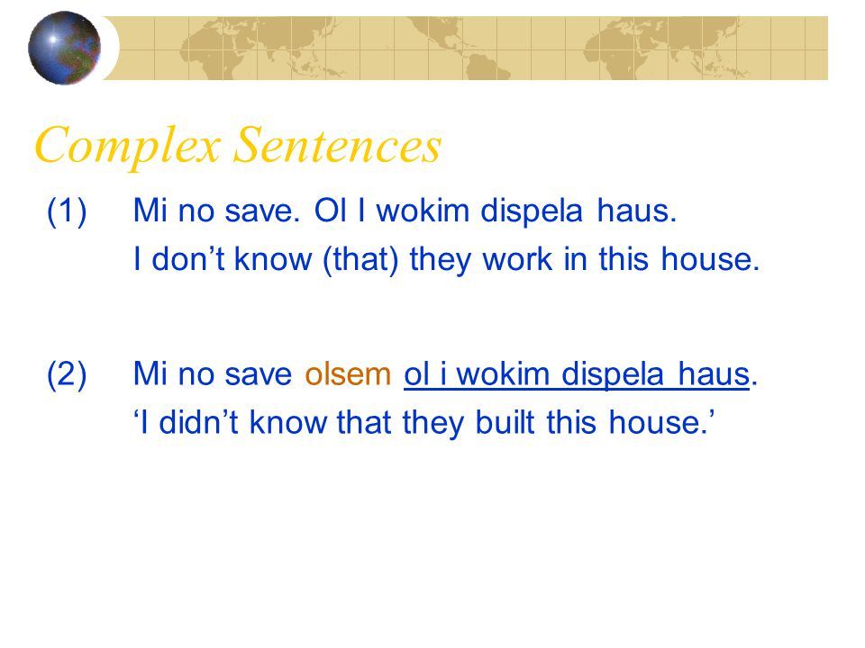 Complex Sentences (1) Mi no save. Ol I wokim dispela haus.