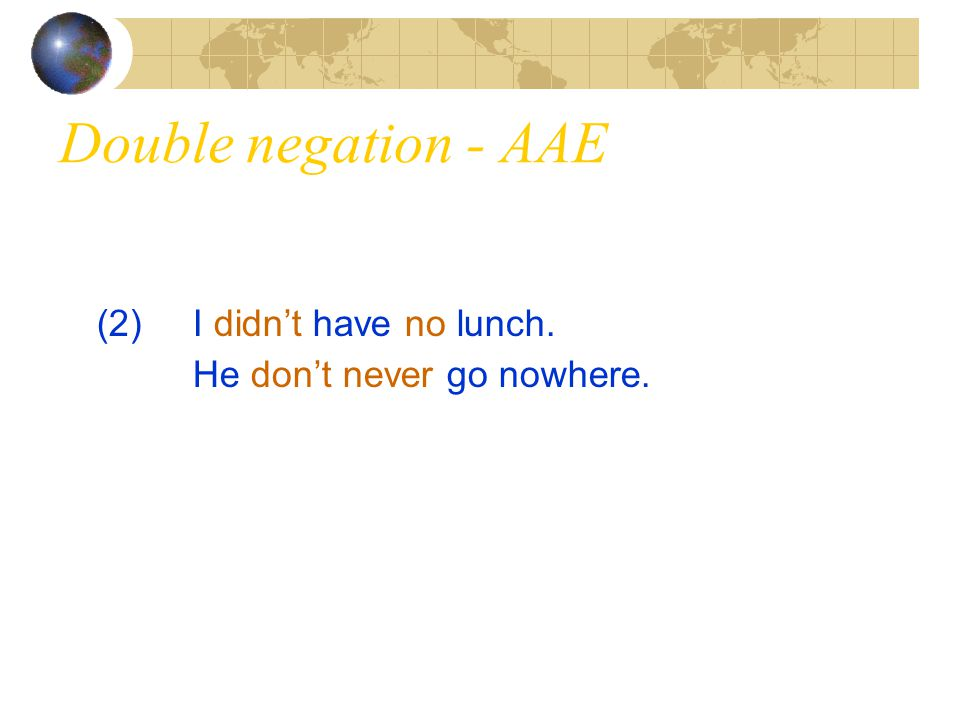 Double negation - AAE (2) I didn't have no lunch.