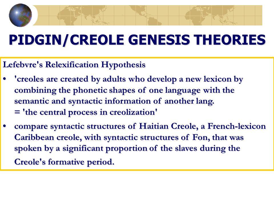 PIDGIN/CREOLE GENESIS THEORIES