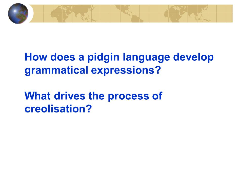 How does a pidgin language develop grammatical expressions