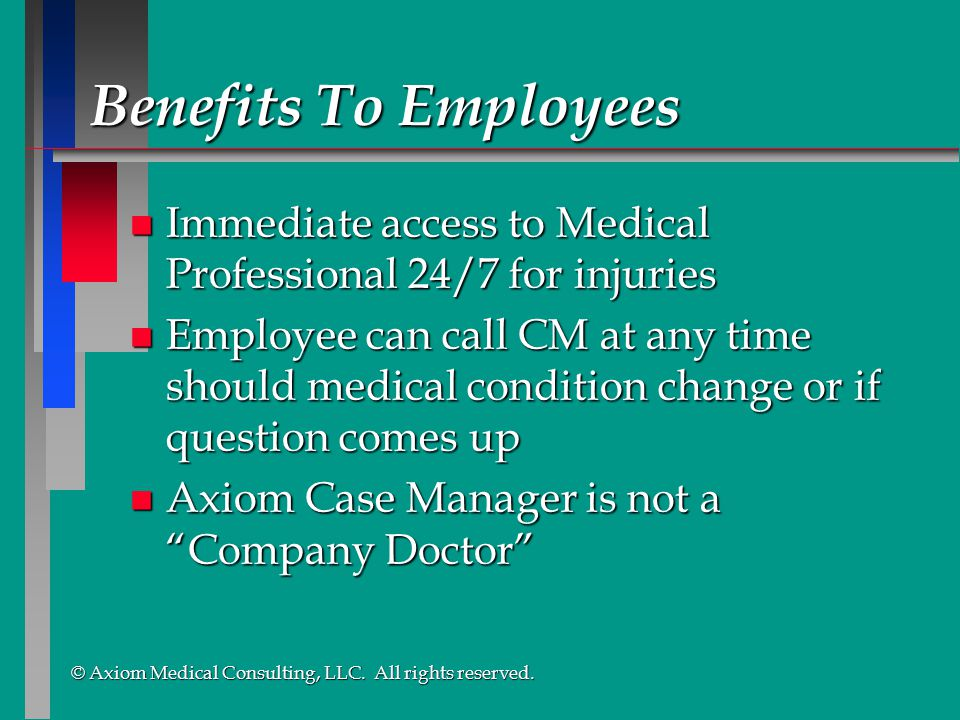 Benefits To Employees Immediate access to Medical Professional 24/7 for injuries.