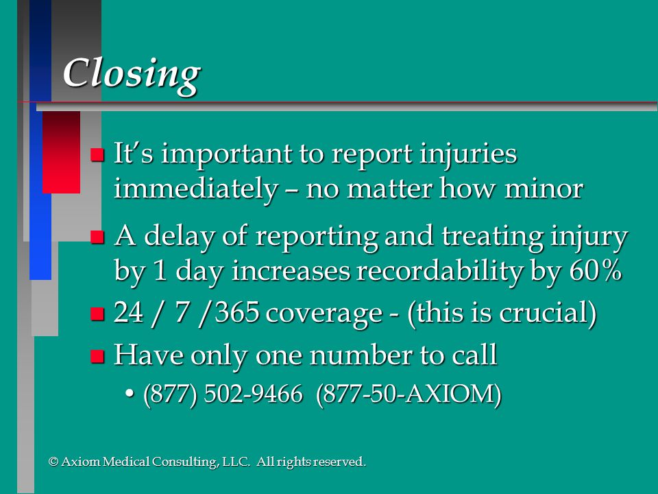 Closing It's important to report injuries immediately – no matter how minor.
