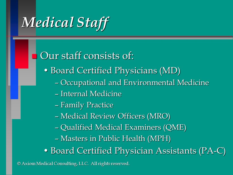 Medical Staff Our staff consists of: Board Certified Physicians (MD)