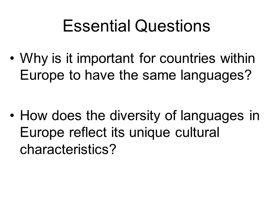 Essential Questions Why is it important for countries within Europe to have the same languages