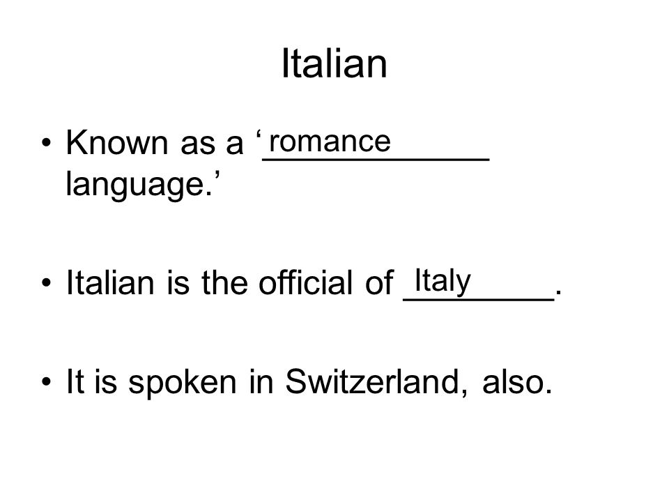 Italian Known as a '____________ language.'
